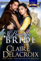 The Beauty Bride - A Scottish Medieval Romance ebook by Claire Delacroix