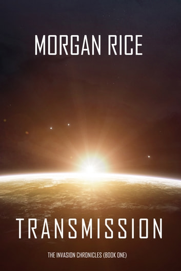 Transmission (The Invasion Chronicles—Book One): A Science Fiction Thriller ebook by Morgan Rice