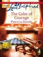 The Color of Courage (Mills & Boon Love Inspired) eBook by Patricia Davids