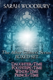 The After Cilmeri Series Boxed Set: Daughter of Time/Footsteps in Time/Winds of Time/Prince of Time ebook by Sarah Woodbury