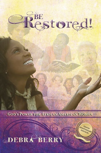 Be Restored (10th Anniversary Edition) - God's Power for African American Women ebook by Debra Berry
