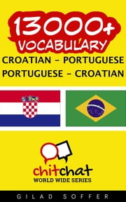 13000+ Vocabulary Croatian - Portuguese ebook by Gilad Soffer
