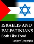 Israelis and Palestinians Both Like Food ebook by Rodney Ohebsion