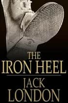 The Iron Heel ebook by Jack London