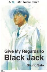 Give My Regards to Black Jack - Ep.78 My Whole Heart (English version) ebook by Shuho Sato