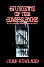 GUESTS OF THE EMPEROR - ALLIED POW'S OF WWll IN RANGOON BURMA ebook by Jean Newland