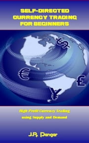 Self-Directed Currency Trading for Beginners ebook by J.R. Penger