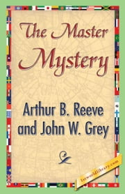 The Master Mystery ebook by Reeve, Arthur B.
