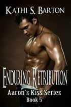 Enduring Retribution ebook by Kathi S Barton