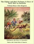 The Gilpins and their Fortunes: A Story of Early Days in Australia ebook by William Henry Giles Kingston