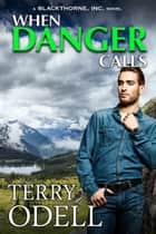 When Danger Calls - A Blackthorne, Inc. Novel, Book 1 ebook by Terry Odell