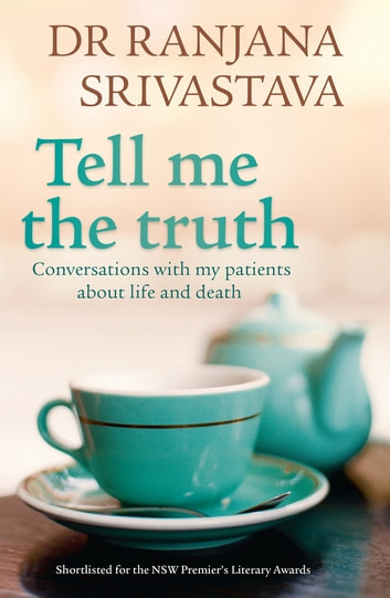 Tell Me The Truth - Conversations With My Patients About Life And Death ebook by Ranjana Srivastava