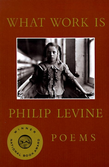 What Work Is ebook by Philip Levine