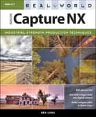Real World Nikon Capture NX ebook by Ben Long