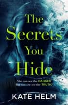 The Secrets You Hide - A gripping, emotional thriller with a twist that will take your breath away... ebook by Kate Helm