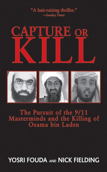 Capture or Kill - The Pursuit of the 9/11 Masterminds and the Killing of Osama bin Laden ebook by Nick Fielding,Yosri Fouda