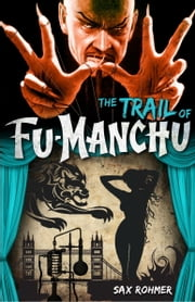 Fu-Manchu: The Trail of Fu-Manchu ebook by Sax Rohmer