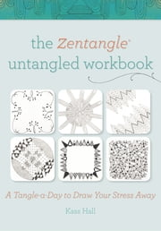 The Zentangle Untangled Workbook - A Tangle-a-Day to Draw Your Stress Away ebook by Kass Hall