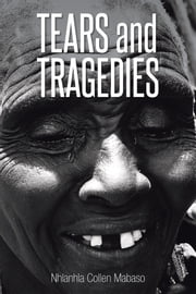 Tears And Tragedies ebook by Nhlanhla Collen Mabaso