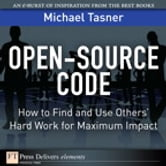 Open-Source Code - How to Find and Use Others' Hard Work for Maximum Impact ebook by Michael Tasner