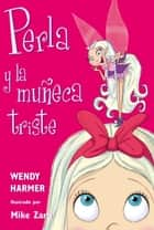Perla y la muñeca triste eBook by Wendy Harmer, Mike Zarb