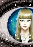Venus in the Blind Spot ebook by Junji Ito, Junji Ito