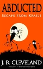Abducted - Escape From Kraile ebook by J. R. Cleveland