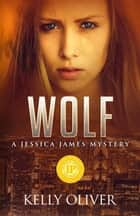 Wolf - A Jessica James Mystery ebook by Kelly Oliver