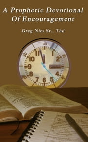 A Prophetic Devotional of Encouragement ebook by Bishop Greg Nies Sr., Th.D.