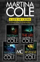 A Life of Crime - The Graft, The Business, The Life, Revenge ebook by Martina Cole