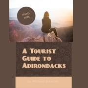 Tourist Guide to Adirondacks, A audiobook by Michael Stewart
