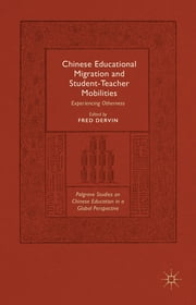 Chinese Educational Migration and Student-Teacher Mobilities - Experiencing Otherness ebook by Fred Dervin