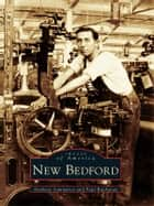 New Bedford ebook by Anthony Sammarco,Paul Buchanan