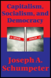 Capitalism, Socialism, and Democracy (Second Edition Text) (Impact Books) - With linked Table of Contents ebook by Joseph A. Schumpeter