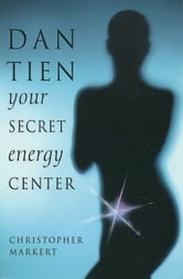 Dan-Tien - Your Secret Energy Center ebook by Markert, Christopher J.