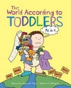 The World According to Toddlers ebook by Shannon Payette Seip,Adrienne Hedger