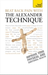 Beat Back Pain with the Alexander Technique: Teach Yourself ebook by Richard Craze