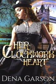 Her Clockwork Heart ebook by Dena Garson