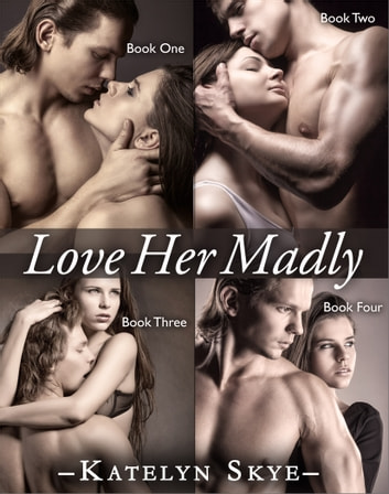 Love Her Madly - Complete Collection ebook by Katelyn Skye