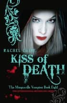 Kiss of Death: The Morganville Vampires Book Eight - The Morganville Vampires Book Eight ebook by Rachel Caine