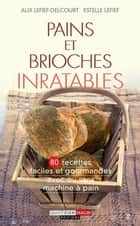 Pains et brioches inratables ebook by Estelle Lefief, Alix Lefief-Delcourt
