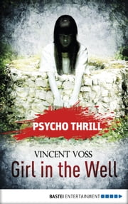 Psycho Thrill - Girl in the Well ebook by Vincent Voss, Uwe Voehl, Sharmila Cohen