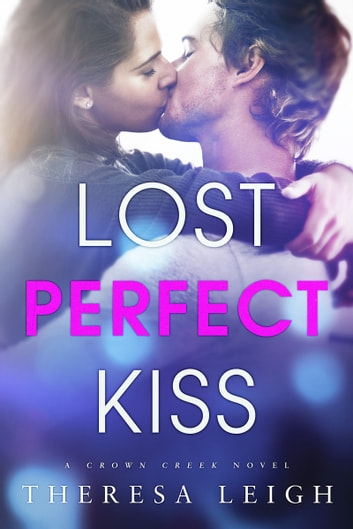 Lost Perfect Kiss (Crown Creek) ebook by Theresa Leigh