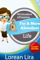 492 Abundance Affirmations For A More Abundant Life ebook by Lorean Lira