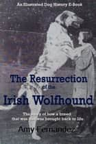 The Resurrection of the Irish Wolfhound ebook by Amy Fernandez