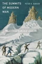The Summits of Modern Man ebook by Peter H. Hansen