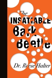 The Insatiable Bark Beetle ebook by Dr. Reese Halter