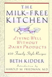 The Milk-Free Kitchen - Living Well Without Dairy Products ebook by Beth Kidder