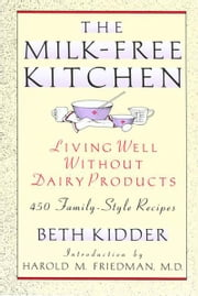 The Milk-Free Kitchen - Living Well Without Dairy Products ebook by Beth Kidder,Harold M. Friedman