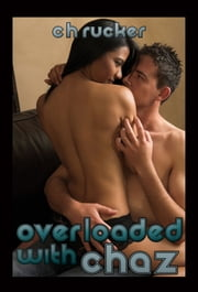 Overloaded With Chaz ebook by C.H. Rucker